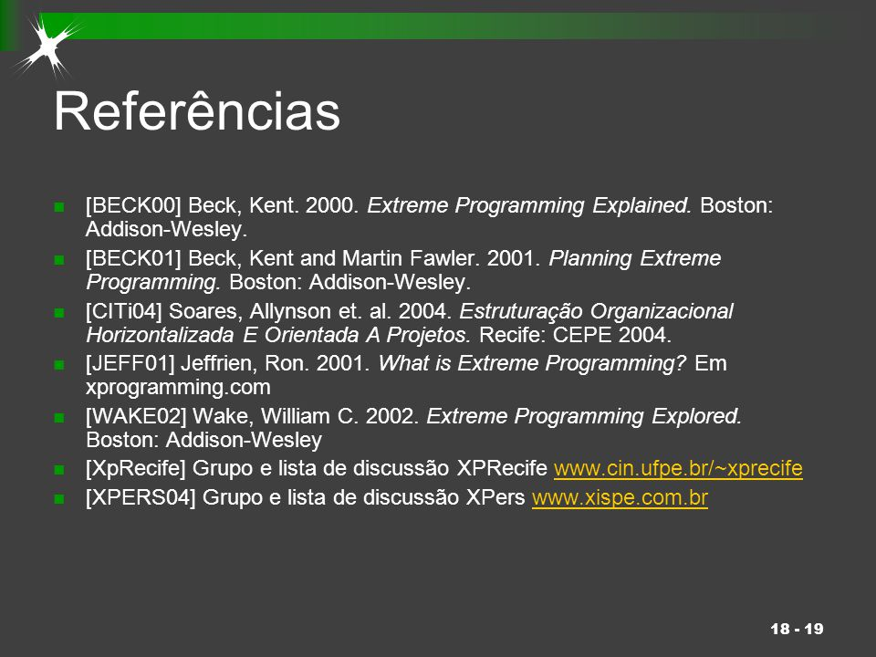Referências [BECK00] Beck, Kent. 2000. Extreme Programming Explained. Boston: Addison-Wesley.